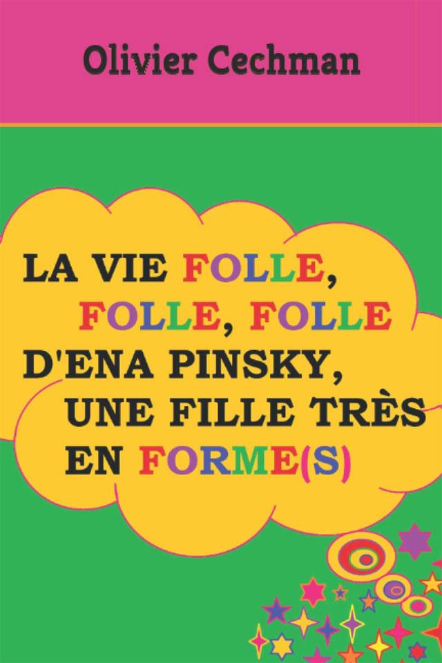 Livre écrit par Olivier Cechman : 'La vie folle,folle, folle d'Ena Pinsky, une fille très en forme(s).